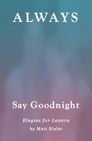 Cover of Always Say Goodnight: Elegies for Lenora, by Matt Bialer