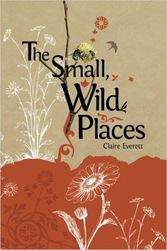 Cover of The Small, Wild Places by Claire Everett