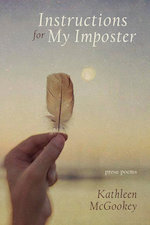 Cover of Instructions for My Imposter, prose poems by Kathleen McGookey